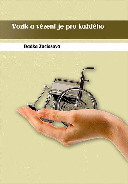 Vozík a vězení je pro každého - Radka Zaciosová