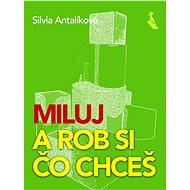 Miluj – a rob si, čo chceš - Silvia Antalíková